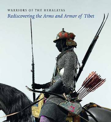 Warriors of the Himalayas: Rediscovering the Arms and Armor of Tibet - Metropolitan Museum of Art (Hardback)