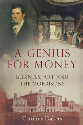 A Genius for Money: Business, Art and the Morrisons (Hardback)