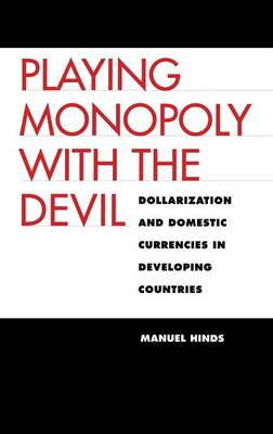 Playing Monopoly with the Devil: Dollarization and Domestic Currencies in Developing Countries (Hardback)
