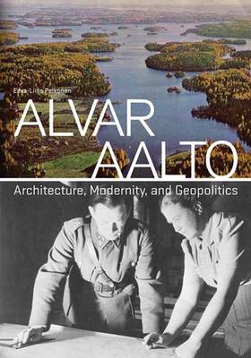 Alvar Aalto: Architecture, Modernity, and Geopolitics (Hardback)