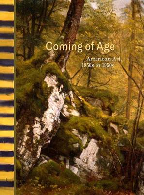 Coming of Age: American Art, 1850s to 1950s (Hardback)