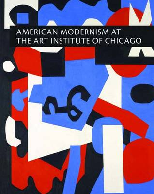American Modernism at the Art Institute of Chicago: World War I to 1955 - Art Institute of Chicago (Hardback)