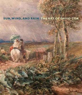 Sun, Wind, and Rain: The Art of David Cox - Yale Center for British Art (Hardback)