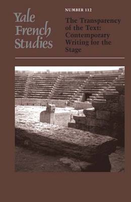 Yale French Studies: The Transparency of the Text: Contemporary Writing for the Stage - Yale French Studies v. 112 (Paperback)