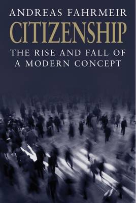 Citizenship: The Rise and Fall of a Modern Concept (Hardback)