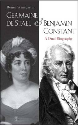 Germaine De Stael and Benjamin Constant: A Dual Biography (Hardback)