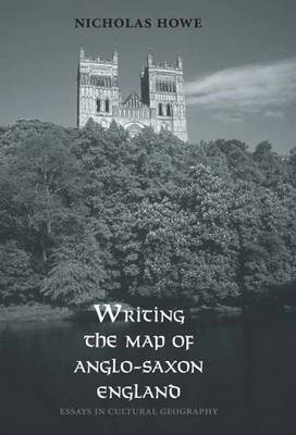Writing the Map of Anglo-Saxon England: Essays in Cultural Geography (Hardback)