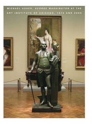 "Michael Asher: ""George Washington"" at the Art Institute of Chicago, 1979 and 2005 - Art Institute of Chicago (Paperback)"