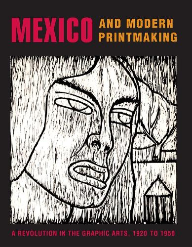 Mexico and Modern Printmaking: A Revolution in the Graphic Arts, 1920 to 1950 - Philadelphia Museum of Art (Hardback)