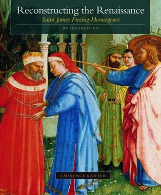 "Reconstructing the Renaissance: ""Saint James Freeing Hermogenes"" by Fra Angelico - Kimbell Masterpiece Series (Paperback)"