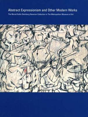Abstract Expressionism and Other Modern Works: The Muriel Kallis Steinberg Newman Collection in the Metropolitan Museum of Art - Metropolitan Museum of Art (Hardback)