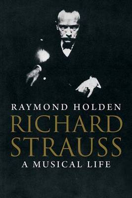 Richard Strauss: A Musical Life (Hardback)
