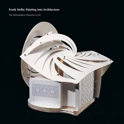 Frank Stella: Painting into Architecture - Metropolitan Museum of Art (Paperback)