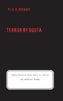 Terror by Quota: State Security from Lenin to Stalin (an Archival Study) - The Yale-Hoover Series on Authoritarian Regimes (Hardback)
