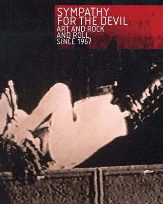 Sympathy for the Devil: Art and Rock and Roll Since 1967 (Hardback)