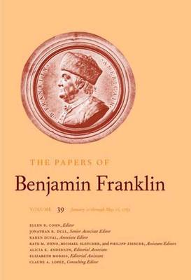 The Papers of Benjamin Franklin: January 21 Through May 15, 1783 Volume 39 - The Papers of Benjamin Franklin (Hardback)