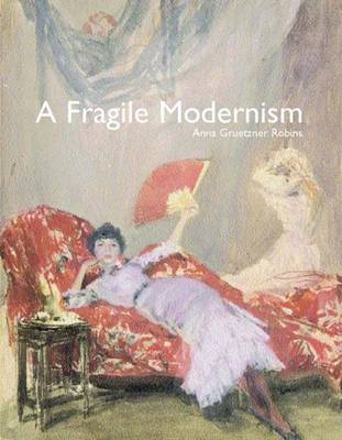 A Fragile Modernism: Whistler and His Impressionist Followers - The Paul Mellon Centre for Studies in British Art (Hardback)