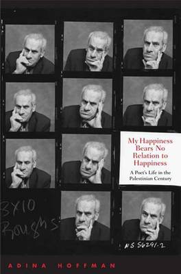 My Happiness Bears No Relation to Happiness: A Poet's Life in the Palestinian Century (Hardback)
