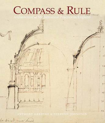 Compass and Rule: Architecture as Mathematical Practice in England 1500-1750 (Hardback)