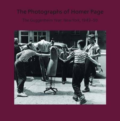 The Photographs of Homer Page: The Guggenheim Year: New York, 1949-50 - Nelson-Atkins Museum of Art (Hardback)