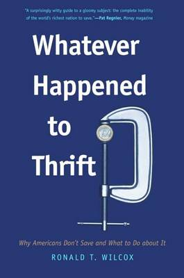 Whatever Happened to Thrift?: Why Americans Don't Save and What to Do About it (Paperback)