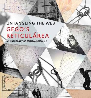 Untangling the Web: Gego's Reticularea, an Anthology of Critical Response - Museum of Fine Arts, Houston (Hardback)
