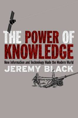 The Power of Knowledge: How Information and Technology Made the Modern World (Hardback)