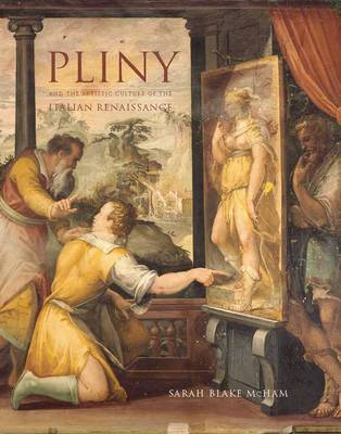 Pliny and the Artistic Culture of the Italian Renaissance: The Legacy of the Natural History (Hardback)