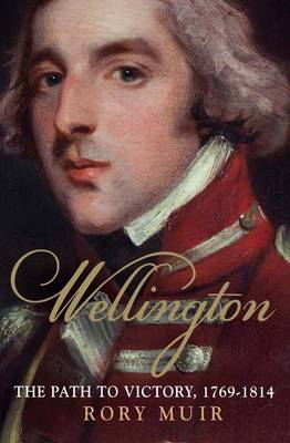 Wellington: The Path to Victory 1769-1814 v. 1 (Hardback)