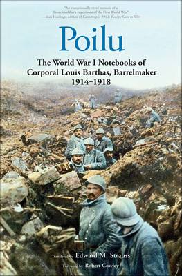 Poilu: The World War I Notebooks of Corporal Louis Barthas, Barrelmaker, 1914-1918 (Hardback)