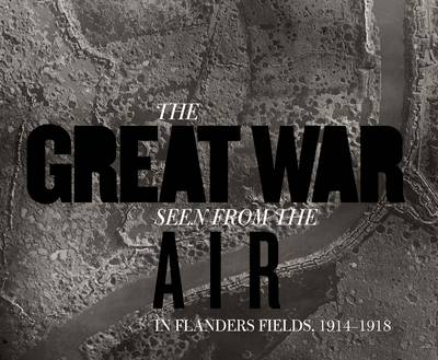 The Great War Seen from the Air: In Flanders Fields, 1914-1918 - Mercatorfonds (Hardback)