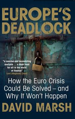 Europe's Deadlock: How the Euro Crisis Could be Solved - and Why it Won't Happen (Paperback)