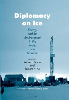 Diplomacy on Ice: Energy and the Environment in the Arctic and Antarctic (Hardback)