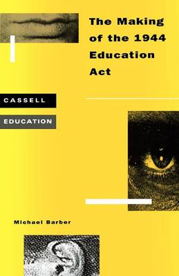 The Making of the 1944 Education Act - Cassell Education (Paperback)