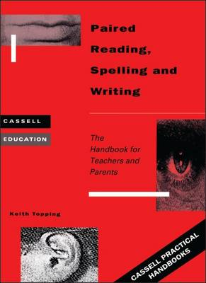 Paired Reading, Spelling and Writing: Handbook for Parent and Peer Tutoring in Literacy - Cassell Practical Handbooks (Paperback)