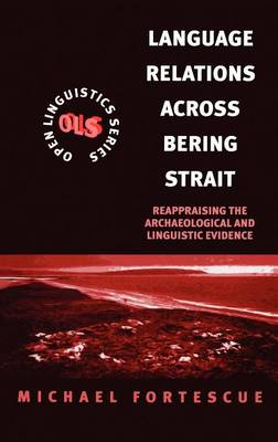 Language Relations Across the Bering Strait: Reappraising the Archaeological and Linguistic Evidence - Open Linguistics S. (Hardback)