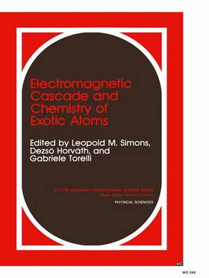 Electromagnetic Cascade and Chemistry of Exotic Atoms: 5th: International School Proceedings - Ettore Majorana International Science Series v. 52 (Hardback)