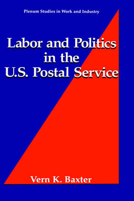 Labor and Politics in the U.S. Postal Service - Springer Studies in Work and Industry (Hardback)