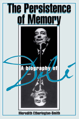The Persistence of Memory: A Biography of Dali (Paperback)