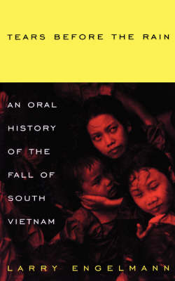 Tears before the Rain: An Oral History of the Fall of Vietnam (Paperback)