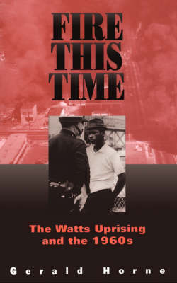 Fire This Time: Watts Uprising and the 1960s (Paperback)
