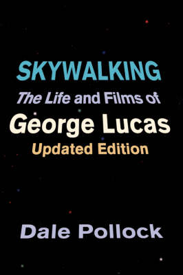 Skywalking: The Life and Films of George Lucas (Paperback)
