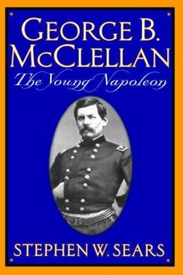 George B. McClellan: The Young Napoleon (Paperback)