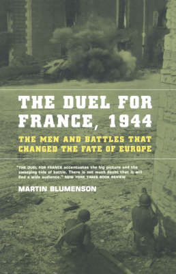The Duel for France, 1944: The Men and Battles That Changed the Fate of Europe (Paperback)