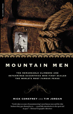 Mountain Men: The Remarkable Climbers and Determined Eccentrics Who First Scaled the World's Most Famous Peaks (Paperback)