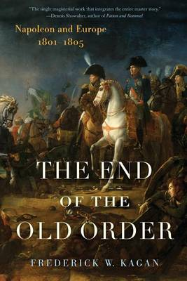 The End of the Old Order: Napoleon and Europe, 1801-1805 (Paperback)