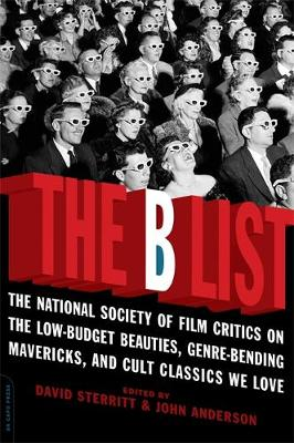 The B List: The National Society of Film Critics on the Low-Budget Beauties, Genre-Bending Mavericks, and Cult Classics We Love (Paperback)