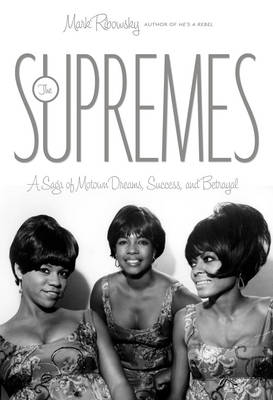 "The ""Supremes"": A Saga of Motown Dreams, Success, and Betrayal (Hardback)"