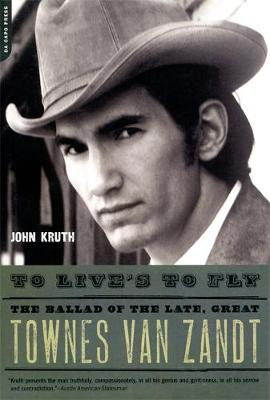 To Live's to Fly: The Ballad of the Late, Great Townes Van Zandt (Paperback)