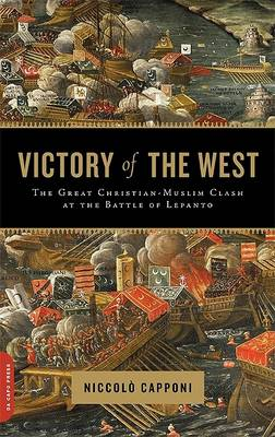 Victory of the West: The Great Christian-Muslim Clash at the Battle of Lepanto (Paperback)